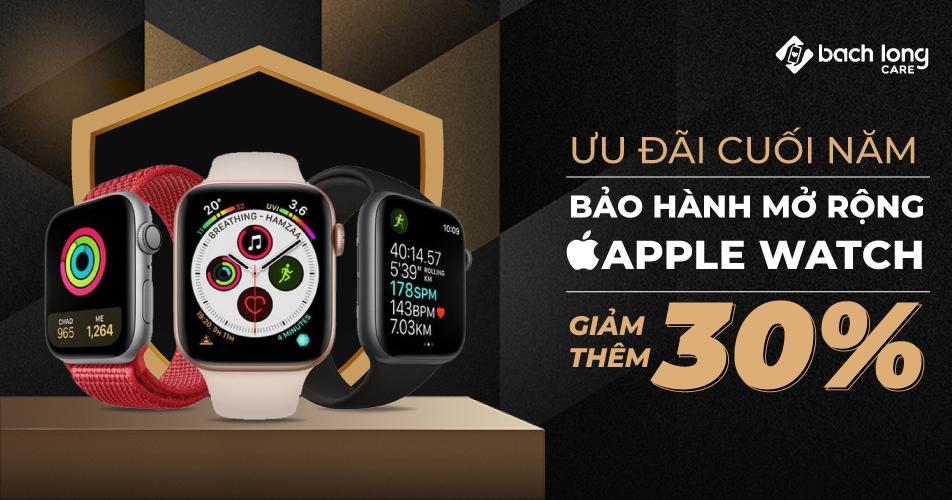 Bảo hành mở rộng Apple Watch giảm ngay 30% khởi động mùa mua sắm cuối năm