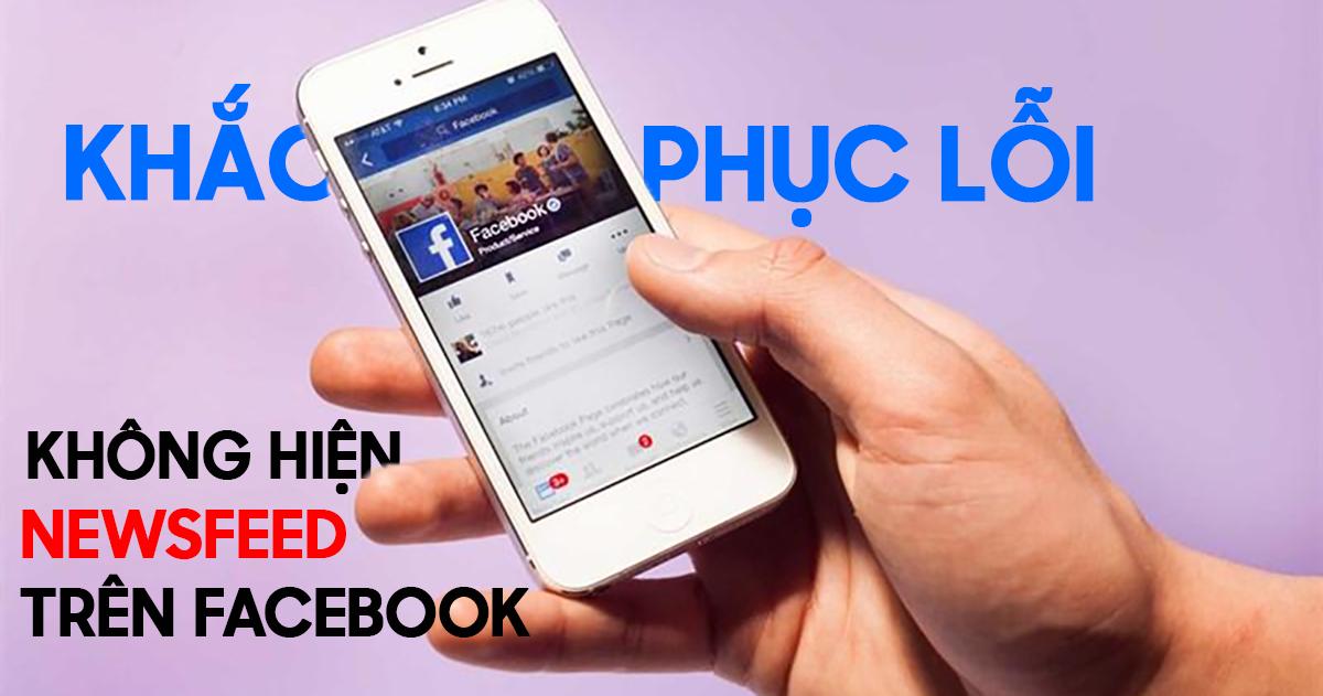 Cách khắc phục tình trạng không hiện News feed trên Facebook