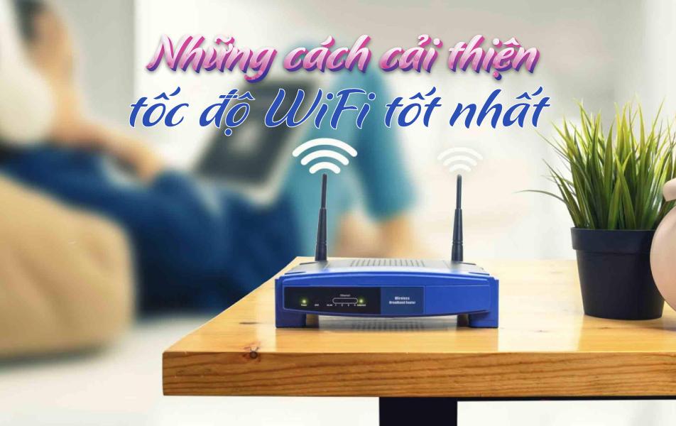 Những cách cải thiện tốc độ Wifi để học và làm việc tại nhà tốt hơn