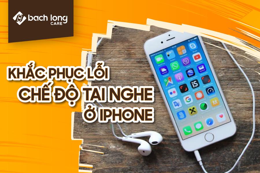Khắc phục lỗi iPhone bị kẹt ở chế độ tai nghe