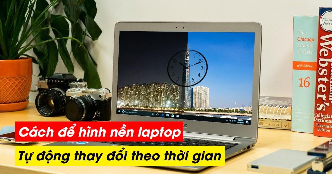 Cách để hình nền laptop tự động thay đổi theo thời gian