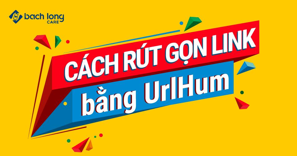 Cách rút gọn link đơn giản bằng UrlHum