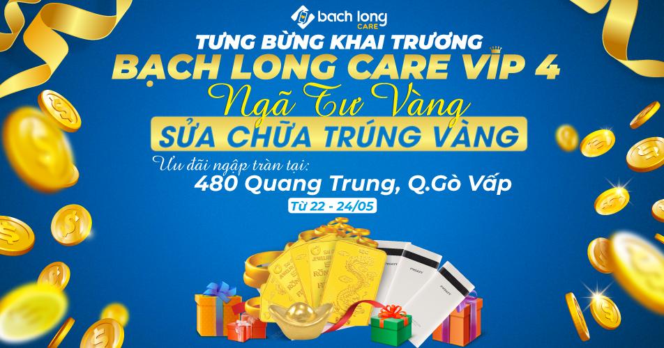 Tưng bừng khai trương Bạch Long Care VIP 4: Ngã tư vàng – Sửa chữa trúng vàng