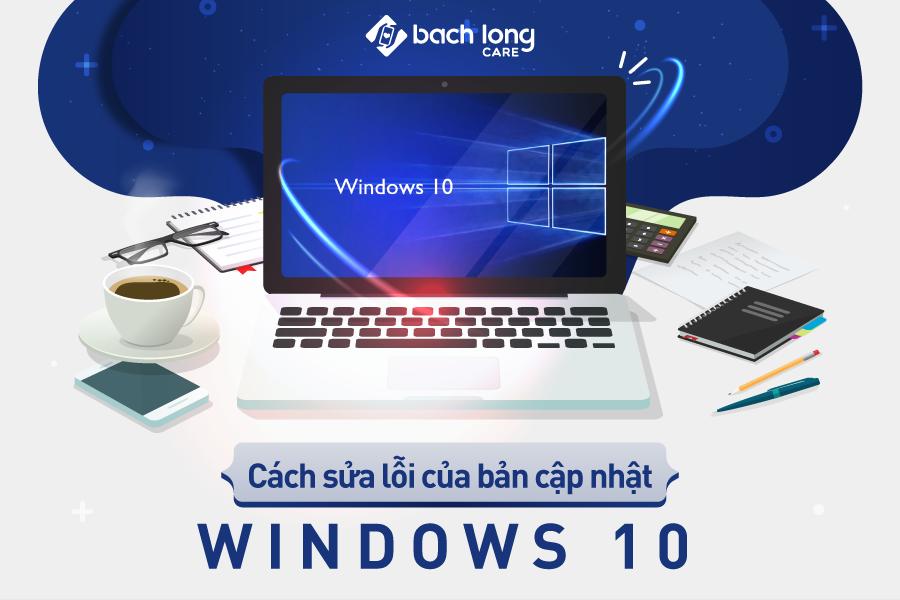 Cách sửa lỗi của bản cập nhật Windows 10 mới nhất