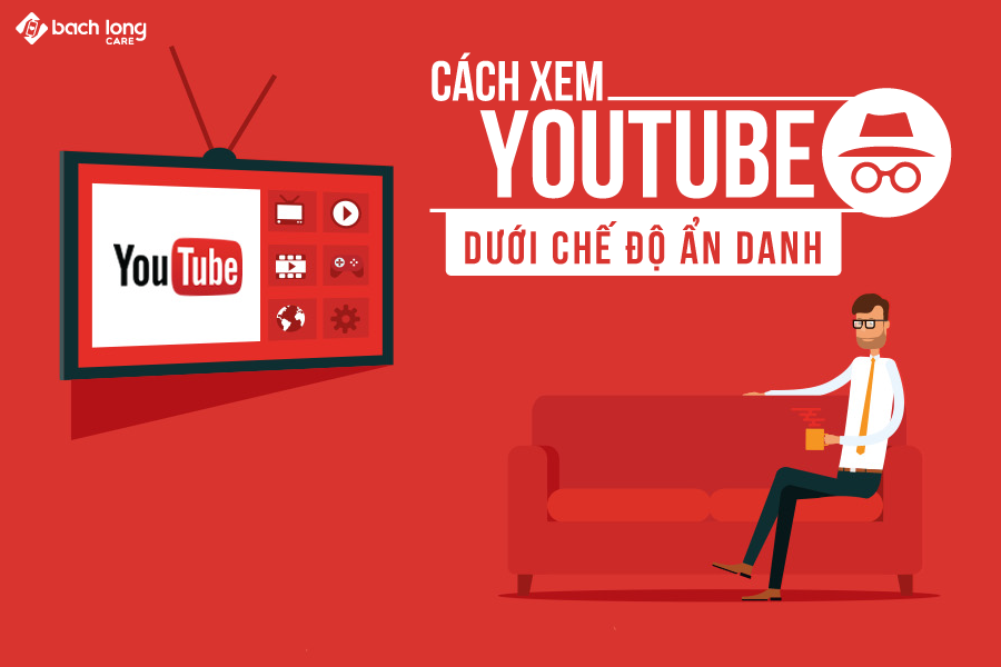Xem Youtube dưới chế độ ẩn danh để không lưu lại lịch sử