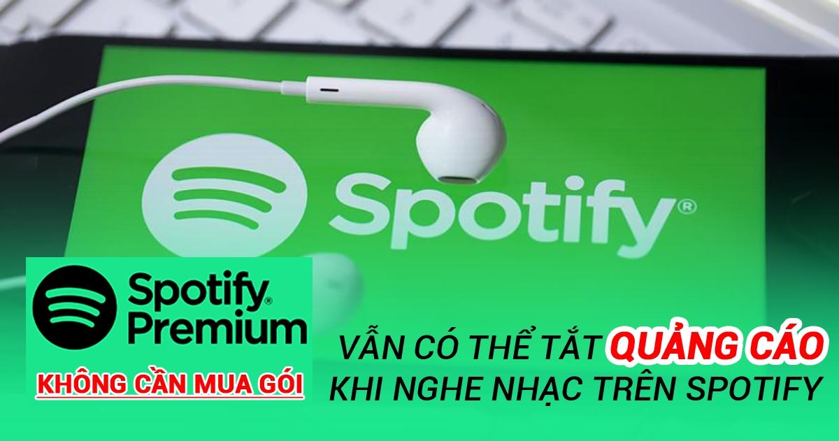 Không cần mua gói Premium vẫn có thể tắt quảng cáo khi nghe nhạc trên Spotify