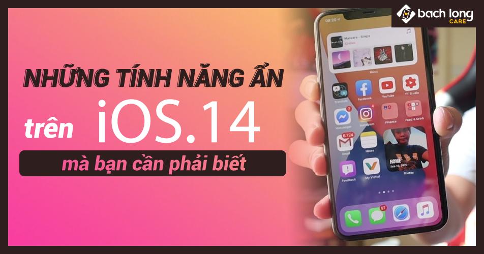 Những tính năng ẩn trên iOS.14 mà bạn cần phải biết