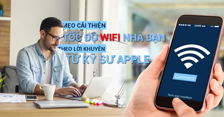Mẹo cải thiện tốc độ Wifi nhà bạn theo lời khuyên từ kỹ sư Apple