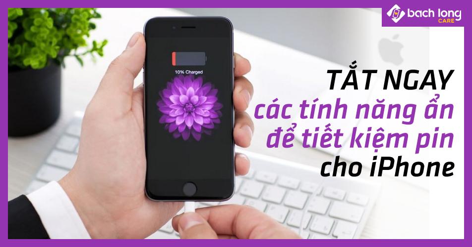 Tắt ngay các tính năng ẩn để tiết kiệm pin cho iPhone