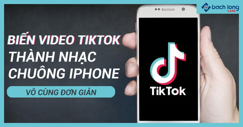 Cách biến video Tiktok thành nhạc chuông iPhone vô cùng đơn giản