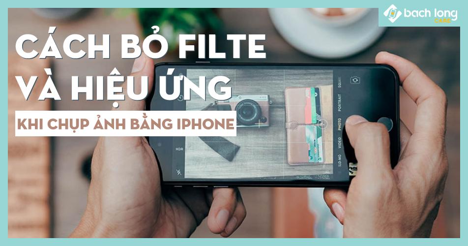 Cách bỏ filter và hiệu ứng khi chụp ảnh bằng iPhone