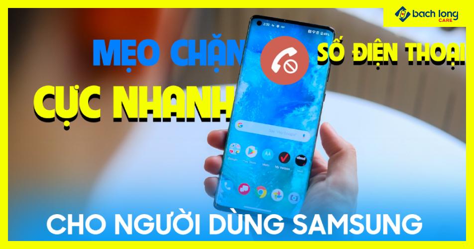 Mẹo chặn số điện thoại cực nhanh cho người dùng Samsung