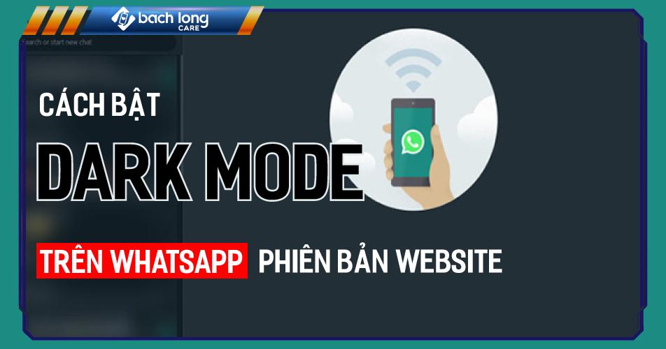 Cách giúp bạn bật Dark Mode trên WhatsApp phiên bản website