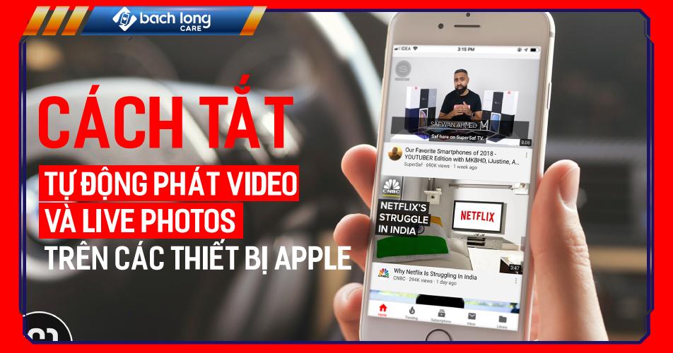 Cách tắt Tự động phát video và Live Photos trên các thiết bị Apple