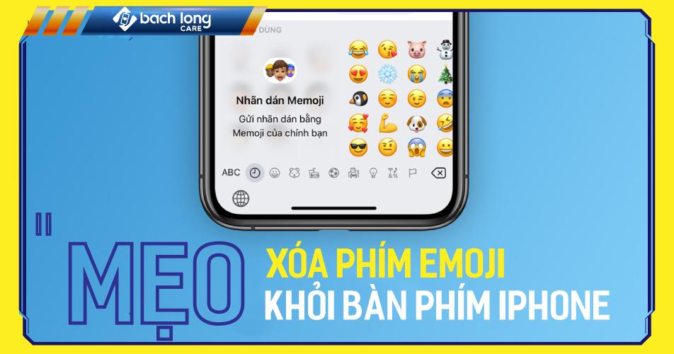 Mẹo để bạn xóa phím Emoji khỏi bàn phím iPhone